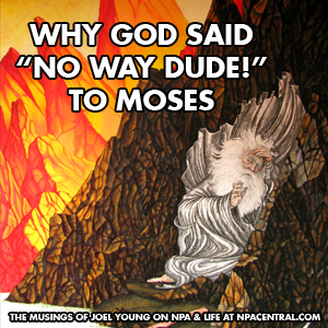 "Why God Said ""No Way Dude"" To Moses"