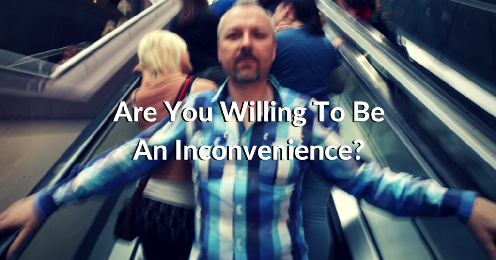 are-you-willing-to-be-an-inconvenience